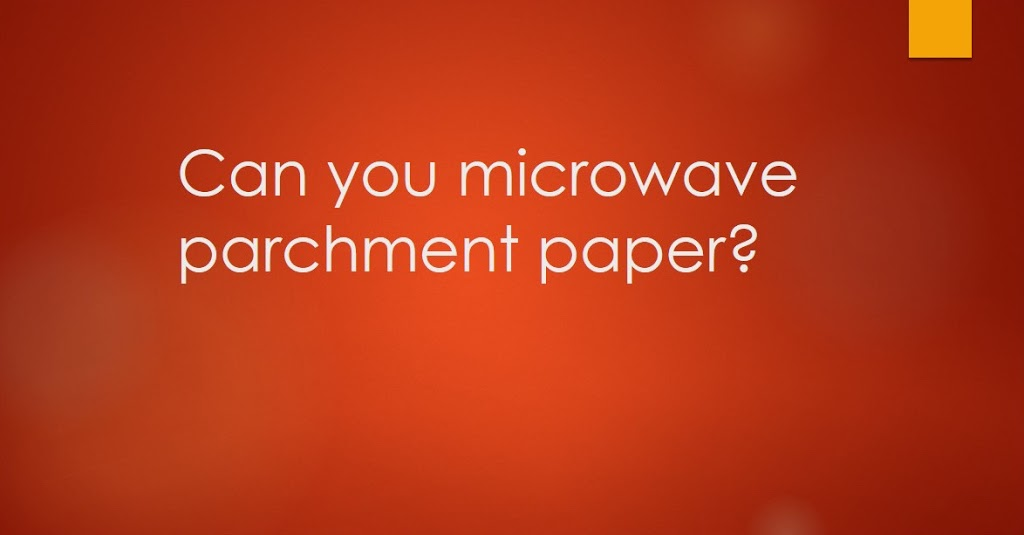 Can you microwave parchment paper